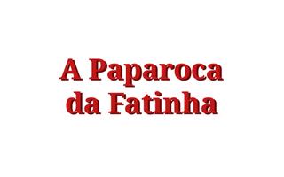 A Paparoca da Fatinha